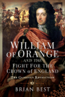 William of Orange and the Fight for the Crown of England: The Glorious Revolution Cover Image