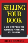 Selling Your Book: A Step by Step Guide for Promoting and Selling Your Book Cover Image