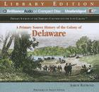 A Primary Source History of the Colony of Delaware (Primary Sources of the Thirteen Colonies and the Lost Colony) Cover Image