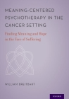 Meaning-Centered Psychotherapy in the Cancer Setting: Finding Meaning and Hope in the Face of Suffering Cover Image