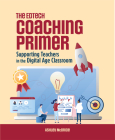 The Edtech Coaching Primer: Supporting Teachers in the Digital Age Classroom Cover Image