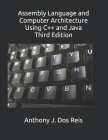 Assembly Language and Computer Architecture Using C++ and Java: Third Edition Cover Image