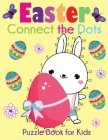 Easter Connect the Dots Puzzle Book for Kids: Easter-Themed Dot to Dots from 1-10 to 1-100+ Cover Image