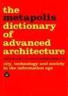 The Metapolis Dictionary of Advanced Architecture: City, Technology and Society in the Information Age Cover Image