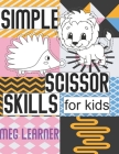 Simple Scissor Skills For Kids: With Pop Up Scenes For More Fun Cover Image
