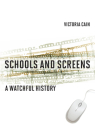 Schools and Screens: A Watchful History Cover Image