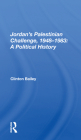 Jordan's Palestinian Challenge, 1948-1983: A Political History Cover Image