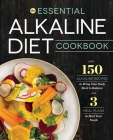 Essential Alkaline Diet Cookbook: 150 Alkaline Recipes to Bring Your Body Back to Balance Cover Image