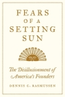 Fears of a Setting Sun: The Disillusionment of America's Founders Cover Image