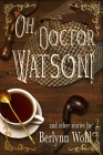 Oh, Doctor Watson!: and other stories Cover Image