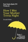 How I Met Your Mother Trivia Night: Fun Facts Quiz ( TV Trivia 2) Cover Image