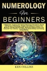 Numerology for Beginners: A Beginners' Guide to the Special Meaning of Numbers: Reveal the Secrets of Birthdays, Insight and Guidance Toward Lif Cover Image
