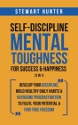 Self-Discipline & Mental Toughness For Success & Happiness (2 in 1): Develop Your Discipline, Build Healthy Daily Habits & Overcome Procrastination To Cover Image