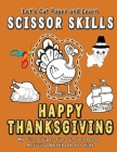 Happy Thanksgiving: Let's Cut and Learn Scissor Skills - My First Super Fun Cut and Paste Activity Workbook: Gift this awesome color, cut, Cover Image