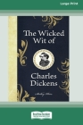 The Wicked Wit of Charles Dickens (16pt Large Print Edition) Cover Image