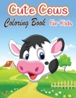 Cute Cows Coloring Book for Kids: Unique Cow Coloring Pages for Kids Animal Coloring for boy, girls, kids Cover Image