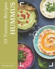 111 Yummy Hummus Recipes: Let's Get Started with The Best Yummy Hummus Cookbook! Cover Image