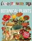 The Cut Out And Collage Book Vintage Botanical Plants: 150 High Quality Vintage Plants Illustrations For Collage and Mixed Media Artists Cover Image
