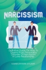 Understanding Narcissism: Definitive Guide On How To Disarm From Personality Disorder Of Narcissism In Love Relationship Cover Image
