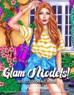 Glam Models!: Adult Coloring Books for Women Featuring Fashion Coloring Book with Beautiful Fashion Models for Stress Relief and Adu Cover Image