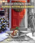 Grayscale Coloring for Adults: Puppies, Kittens, and Bunnies Cover Image
