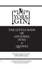York Gin: THE LITTLE BOOK OF GIN JOKES, PUNS & QUOTES: Including recipes for classic GIN COCKTAILS Cover Image