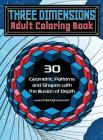 Three Dimensions Adult Coloring Book: 30 Geometric Patterns and Shapes with the Illusion of Depth Cover Image