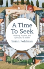 A Time to Seek: Meaning, Purpose, and Spirituality at Midlife Cover Image
