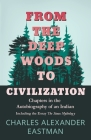 From the Deep Woods to Civilization - Chapters in the Autobiography of an Indian: Including the Essay 'The Sioux Mythology' Cover Image