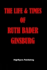 The Life and Times of Ruth Bader Ginsburg Cover Image