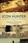 The Icon Hunter: A Refugee's Quest to Reclaim Her Nation's Stolen Heritage Cover Image