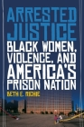 Arrested Justice: Black Women, Violence, and Americaas Prison Nation Cover Image