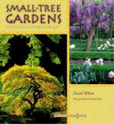 Small-Tree Gardens: Simple Projects, Contemporary Designs Cover Image