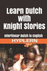 Learn Dutch with Knight Stories: Interlinear Dutch to English Cover Image