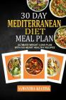 30 Day Mediterranean Diet Meal Plan: Ultimate Weight Loss Plan With 100 Heart Healthy Recipes Cover Image