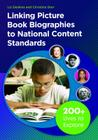 Linking Picture Book Biographies to National Content Standards: 200+ Lives to Explore Cover Image