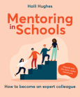Mentoring in Schools: How to Become an Expert Colleague - Aligned with the Early Career Framework Cover Image