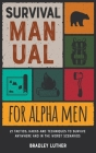 Survival Manual for Alpha Men: 21 Tactics, Hacks and Techniques to Survive Anywhere and in the Worst Scenarios Cover Image