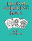 Floral Coloring Book: Floral Designs For Adults Cover Image