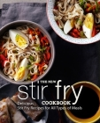 The New Stir Fry Cookbook: Delicious Stir Fry Recipes for All Types of Meals (2nd Edition) Cover Image