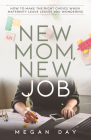 New Mom, New Job: How to Make the Right Choice When Maternity Leave Leaves You Wondering Cover Image