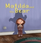 Matilda and the Bear: A heart-warming story written to normalize feelings of worry, provide simple and effective strategies to relieve them Cover Image