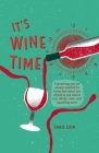It's Wine Time: Everything you've always wanted to know but were too afraid to ask about red, white, rosé, and sparkling wine Cover Image
