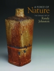 A Force of Nature: The Ceramic Art of Randy Johnston Cover Image