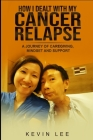 How I Dealt with My Cancer Relapse: A Journey of Caregiving, Mindset, and Support Cover Image