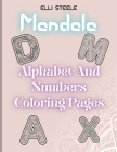 Mandala Alphabet And Numbers Coloring Pages: Amazing Large And Floral Letter And Number Coloring Page Designs For Girls, Boys, Teens, Adults And Senio Cover Image