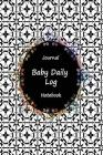 Journal Baby Daily Log Notebook: Black White Color, Breastfeeding Journal, Baby Newborn Diapers, Childcare Nanny Report Book, Eat, Sleep, Poop Schedul Cover Image