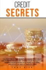Credit Secrets: The Best Tricks And Secrets To Repair Your Credit And Improve Your Score. Change Your Financial Life. Manage Your Expe Cover Image