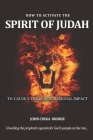 How to Activate the Spirit of Judah to Cause a Trans-Generational Impact: Unveling the prophetic agenda for God's people on the rise Cover Image