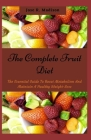 The Complete Fruit Diet: The Essential Guide To Boost Metabolism And Maintain A Healthy Weight-Loss Cover Image